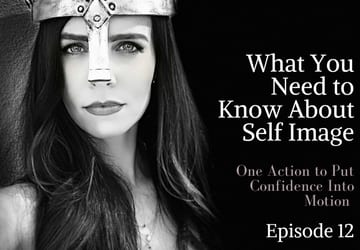 Self Image- The One Thing You Can Do Today to Become More Confident and Empowered